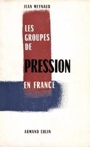 Jean Meynaud - Les groupes de pression en France.