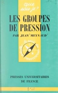 Jean Meynaud et Paul Angoulvent - Les groupes de pression.