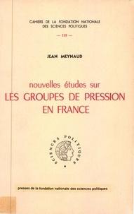 Jean Meynaud - Nouvelles études sur les groupes de pression en France.