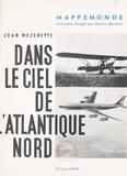 Jean Mézerette et Gaston Bonheur - Dans le ciel de l'Atlantique Nord - L'épopée de l'aviation de Lindbergh au Jet avec une carte.