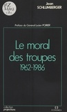 Jean Mialet et Jean Schlumberger - Le Moral des troupes (1962-1986).