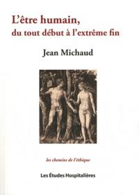 Jean Michaud - L'être humain, du tout début à l'extrême fin.