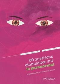 Jean-Michel Abrassart - 60 questions étonnantes sur le paranormal et les réponses qu'y apporte la science.