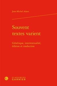 Jean-Michel Adam - Souvent textes varient - Génétique, intertextualité, édition et traduction.