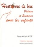 Jean-Michel Adde - Histoire de lire - Poèmes et Histoires pour les enfants.