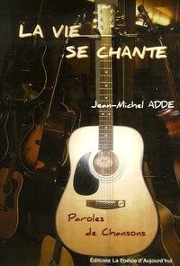 Jean-Michel Adde - La vie se chante... - Paroles de Chansons.