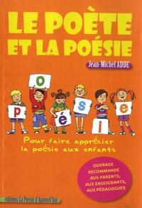Jean-Michel Adde - Le poète et la poésie - Pour faire apprécier la poésie aux enfants.