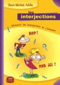 Jean-Michel Adde - Les interjections - Découvrir les interjections en s'amusant.