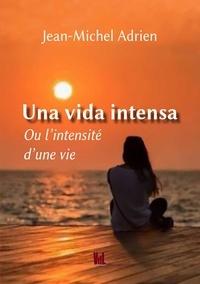 Jean-Michel Adrien - Una viva intensa ou l'intensité d'une vie.