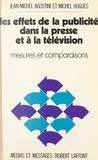 Jean-Michel Agostini et Michel Hugues - Les effets de la publicité dans la presse et la télévision - Mesures et comparaisons.
