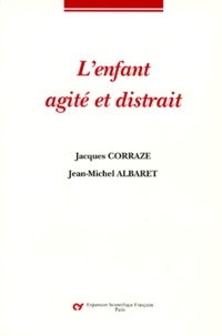 Jean-Michel Albaret et Jacques Corraze - L'enfant agité et distrait.