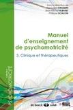 Jean-Michel Albaret et Françoise Giromini - Manuel d'enseignement de psychomotricité - Tome 3, Clinique et thérapeutiques.