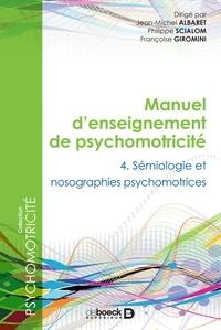 Jean-Michel Albaret et Philippe Scialom - Manuel d'enseignement de psychomotricité - Tome 4, Sémiologie et nosographie psychomotrices.