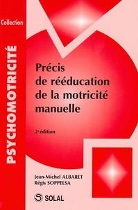 Jean-Michel Albaret et Régis Soppelsa - Précis de réeducation de la motricité manuelle.