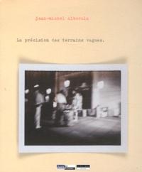 Jean-Michel Alberola - La précision des terrains vagues.