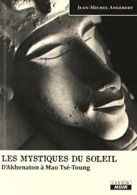 Jean-Michel Angebert - Les mystiques du soleil - D'Akhenaton à Mao Tsé-Toung.