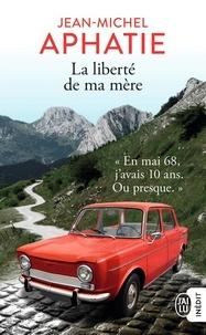Jean-Michel Aphatie - La liberté de ma mère - Mai 68 au Pays Basque.