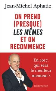 Jean-Michel Aphatie - On prend (presque) les mêmes et on recommence.
