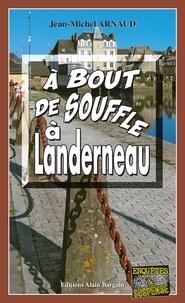 Jean-Michel Arnaud - A bout de souffle à Landerneau.