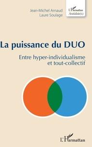 Jean-Michel Arnaud et Laure Soulage - La puissance du duo - Entre hyper-individualisme et tout-collectif.