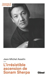 Jean-Michel Asselin - L'irrésistible ascension de Sonam Sherpa.