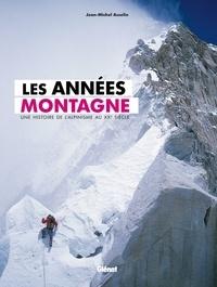 Jean-Michel Asselin - Les années montagne - Une histoire de l'alpinisme au XXe siècle.