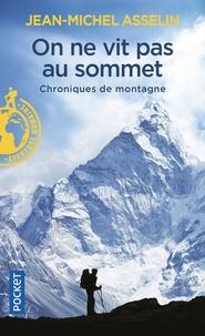 Jean-Michel Asselin - On ne vit pas au sommet - Chroniques de montagnes.