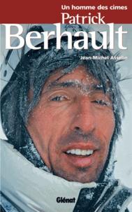 Jean-Michel Asselin - Un homme des cimes - Patrick Berhault.