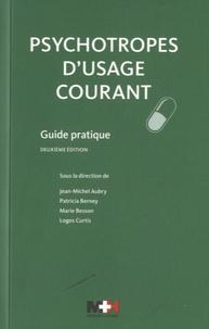 Jean-Michel Aubry et Patricia Berney - Psychotropes d'usage courant - Guide pratique.
