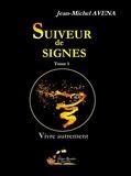 Jean-Michel Avena - Suiveur de signes - Tome 1, Vivre autrement.