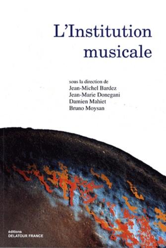Jean-Michel Bardez et Jean-Marie Donegani - L'institution musicale.