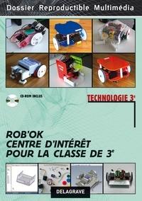 Jean-Michel Baron et Jean Cliquet - Technologie 3e - Rob'OK : centre d'intérêt pour la classe de 3e. 1 Cédérom