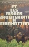 Jean-Michel Barrault - Et les bisons brouteront à Manhattan.