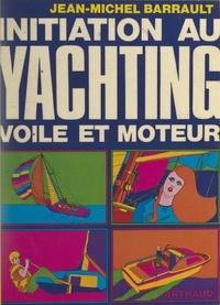 Jean-Michel Barrault et Georges Commarmond - Initiation au yachting : voile et moteur - Les réponses aux questions que vous vous posez.