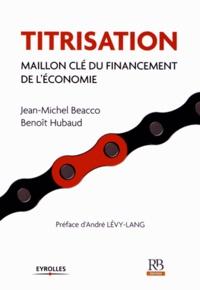 Jean-Michel Beacco et Benoît Hubaud - Titrisation - Maillon clé du financement de l'économie.