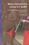 Jean-Michel Beaudet - Nous danserons jusqu'à l'aube - Essai d'ethnologie mouvementée en Amazonie.