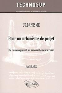 Jean-Michel Belmer - Urbanisme : Pour un urbanisme de projet - De l'aménagement au renouvellement urbain.