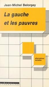 Jean-Michel Belorgey et Michel Tachon - La Gauche et les pauvres.