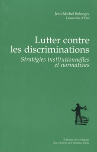 Jean-Michel Belorgey - Lutter contre les discriminations - Stratégies institutionnelles et normatives.