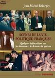 Jean-Michel Belorgey - Scènes de la vie politique française - Propos indiscrets sur le monde politique.