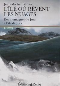 Jean-Michel Bénier - L'île où rêvent les nuages - Des montagnes du Jura à l'île de Jura.
