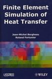 Jean-Michel Bergheau et Roland Fortunier - Finite Element Simulation of Heat Transfer.