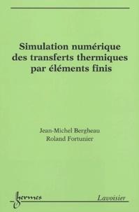 Jean-Michel Bergheau et Roland Fortunier - Simulation numérique des transferts thermiques par éléments finis.
