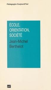 Jean-Michel Berthelot et Gaston Mialaret - École, orientation, société.