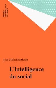 Jean-Michel Berthelot - L'Intelligence du social - Le pluralisme explicatif en sociologie.
