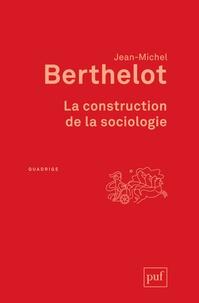 Jean-Michel Berthelot - La construction de la sociologie.