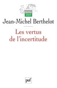Jean-Michel Berthelot - Les vertus de l'incertitude - Le travail de l'analyse dans les sciences sociales.