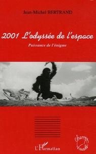 Jean-Michel Bertrand - 2001 L'odyssée de l'espace - Puissance de l'énigme.