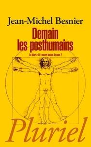 Jean-Michel Besnier - Demain les posthumains - Le futur a-t-il encore besoin de nous ?.