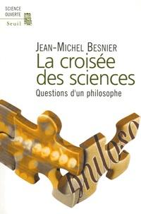 Jean-Michel Besnier - La croisée des sciences - Questions d'un philosophe.